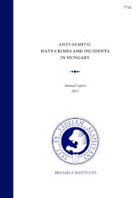 Anti-Semitic Hate Crimes and Incidents in Hungary: Annual Report 2015