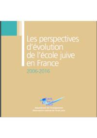 Les perspectives d'évolution de l'école juive en France 2006-2016