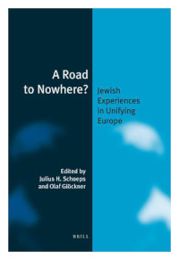 A Road to Nowhere? Jewish Experiences in Unifying Europe